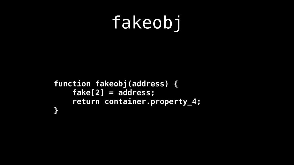 fakeobj function fakeobj(address) { fake[2] = a...