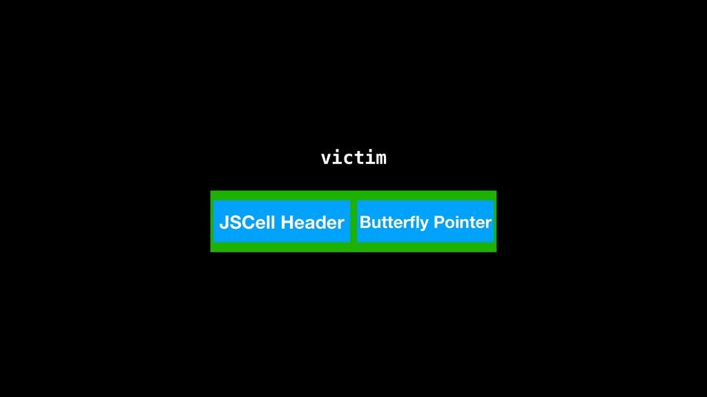 JSCell Header Butterfly Pointer victim