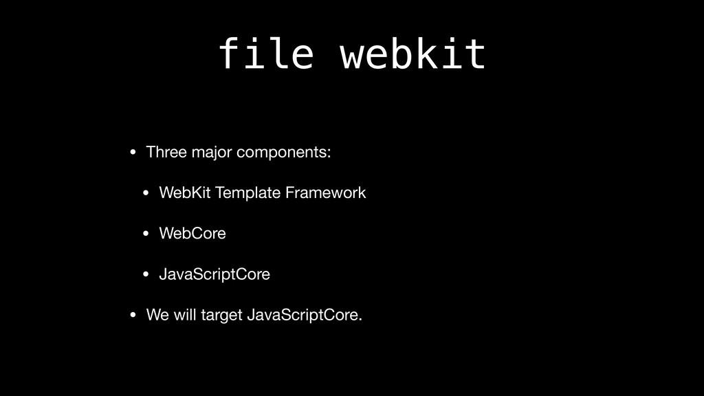 file webkit • Three major components:  • WebKit...