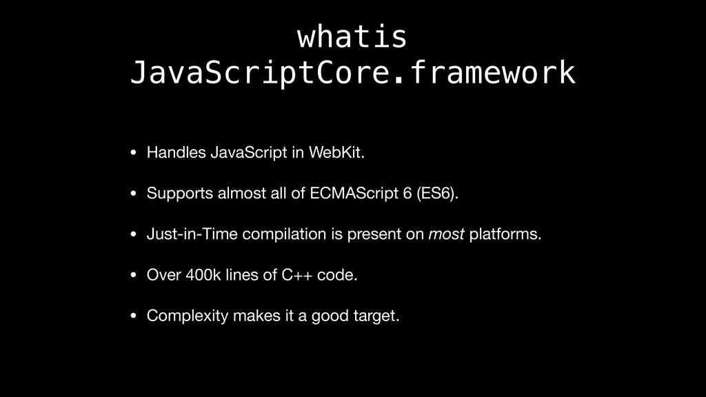 whatis JavaScriptCore.framework • Handles JavaS...