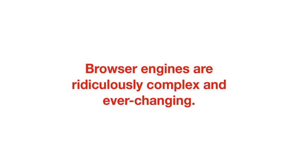 Browser engines are ridiculously complex and ev...