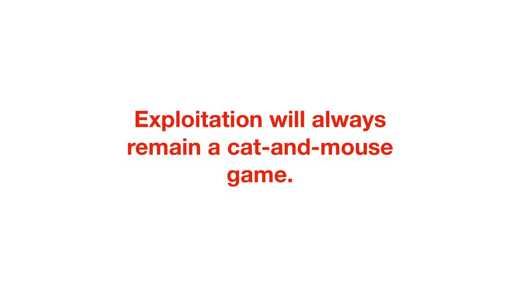 Exploitation will always remain a cat-and-mouse...