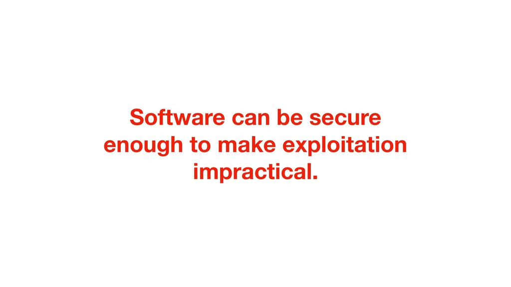 Software can be secure enough to make exploitat...