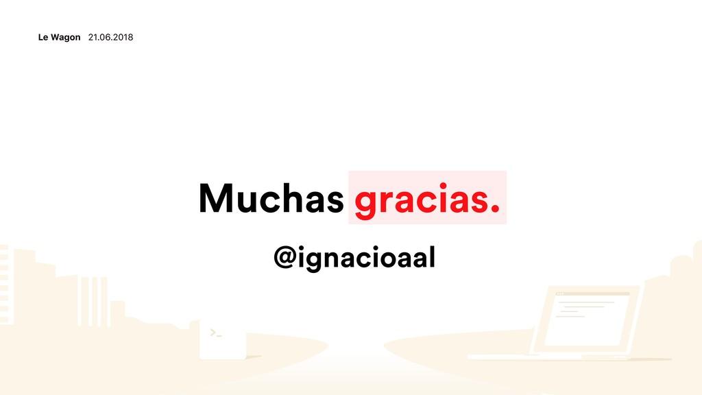 Le Wagon 21.06.2018 Muchas gracias. @ignacioaal