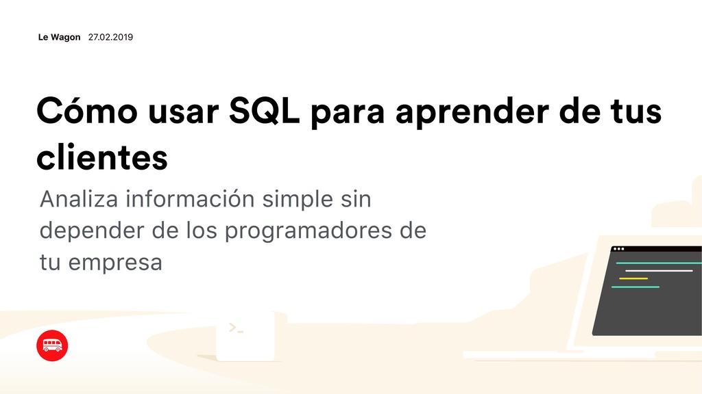 Cómo usar SQL para aprender de tus clientes Ana...