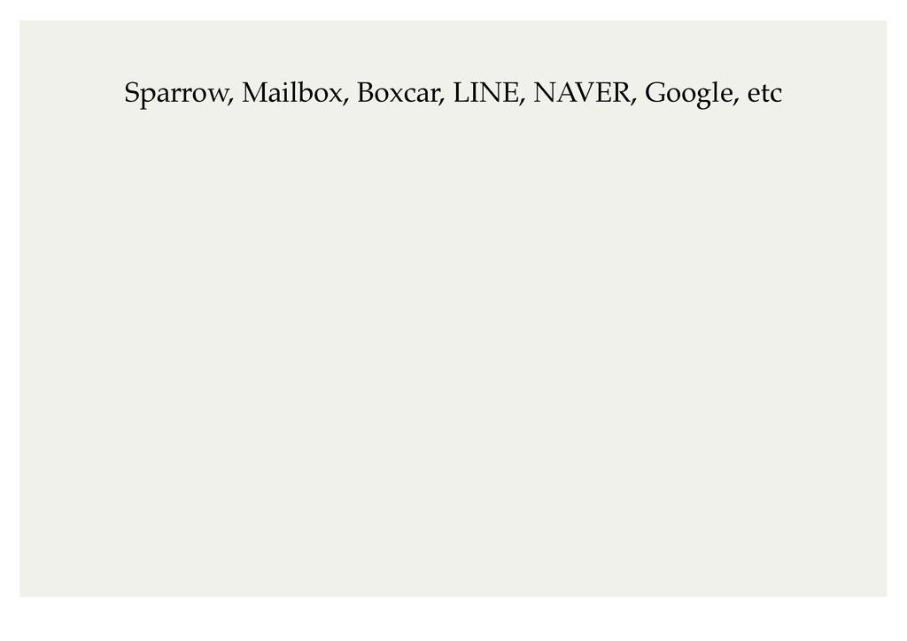 Sparrow, Mailbox, Boxcar, LINE, NAVER, Google, ...