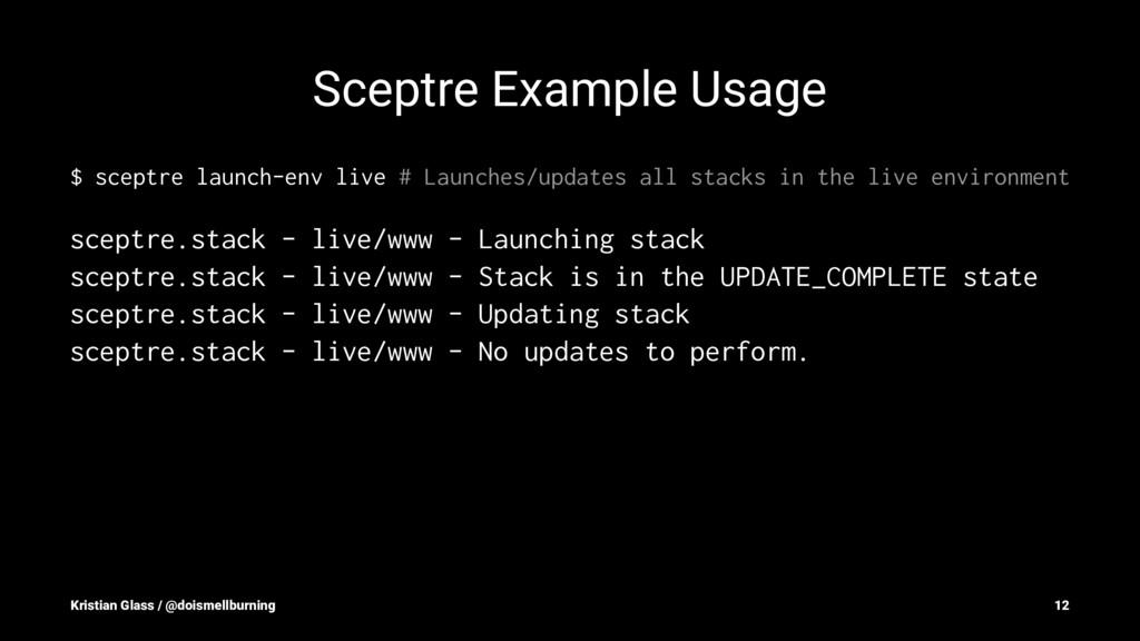 Sceptre Example Usage $ sceptre launch-env live...