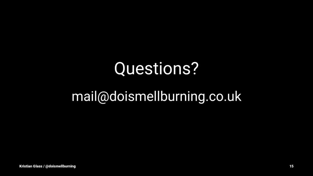 Questions? mail@doismellburning.co.uk Kristian ...