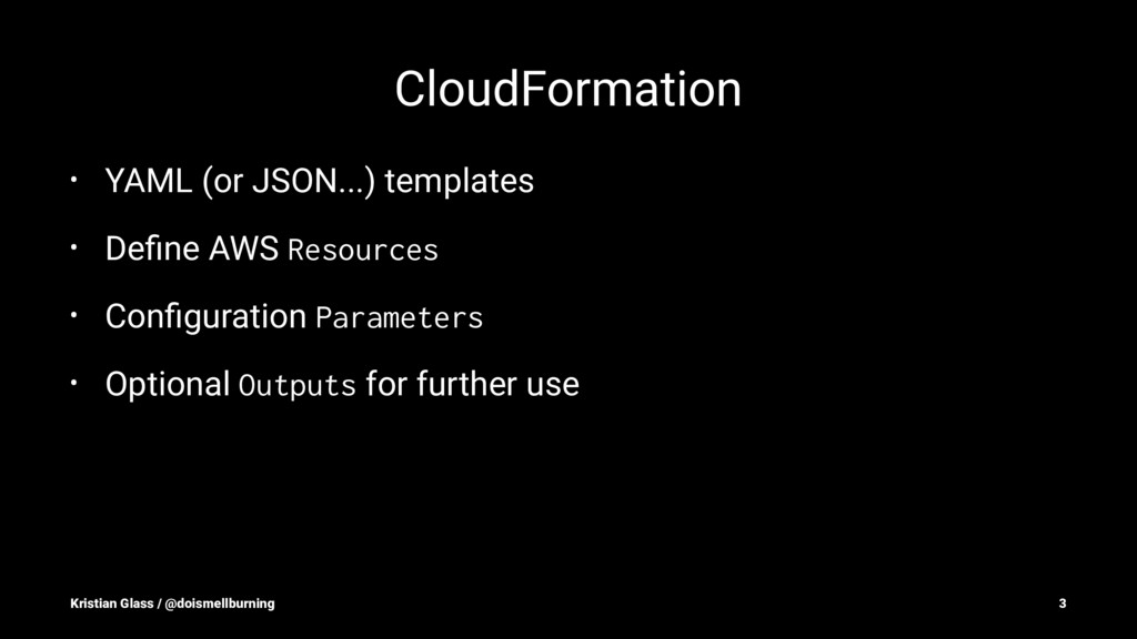 CloudFormation • YAML (or JSON...) templates • ...