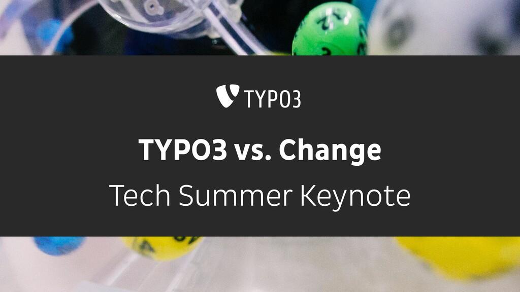 TYPO3 vs. Change Tech Summer Keynote