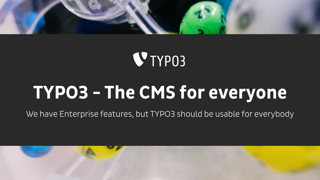 TYPO3 - The CMS for everyone We have Enterprise...