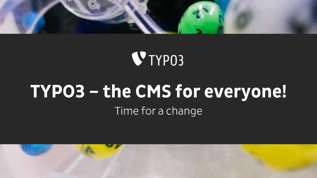 TYPO3 – the CMS for everyone! Time for a change