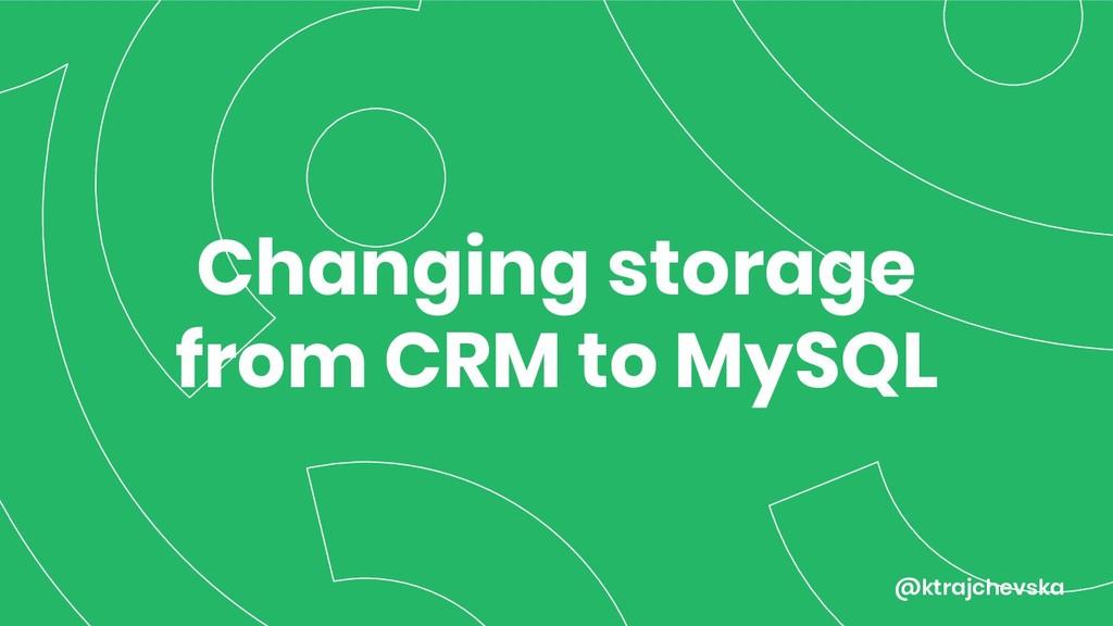 @ktrajchevska Changing storage from CRM to MySQL