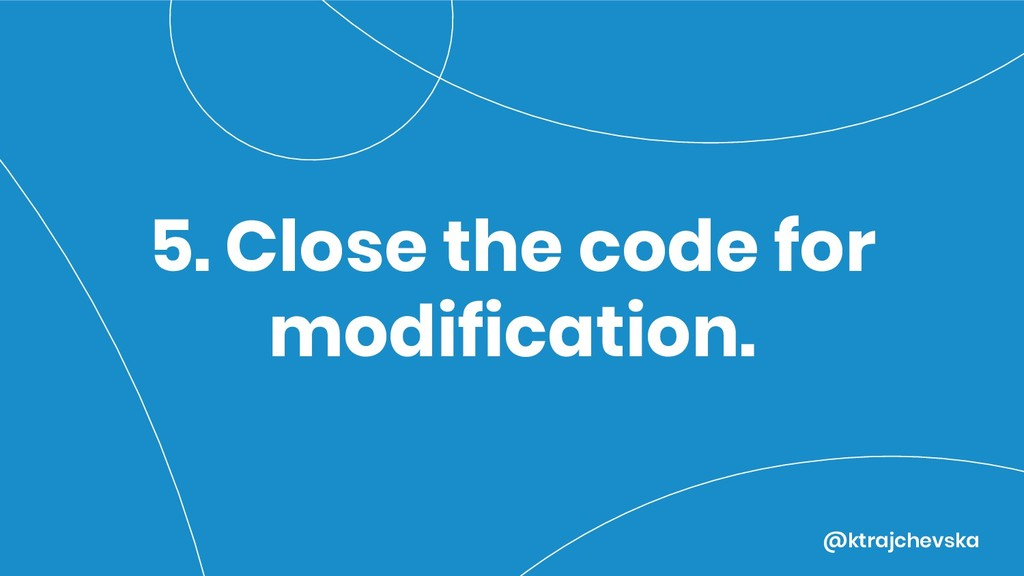 @ktrajchevska 5. Close the code for modificatio...