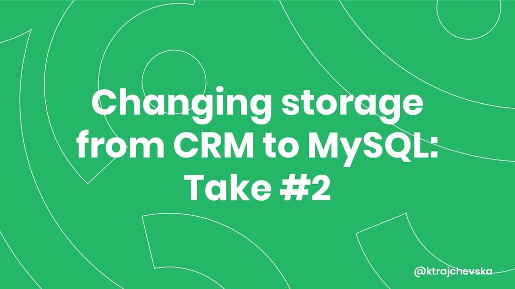 @ktrajchevska Changing storage from CRM to MySQ...