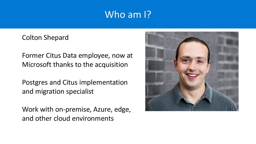 Who am I? Colton Shepard Former Citus Data empl...