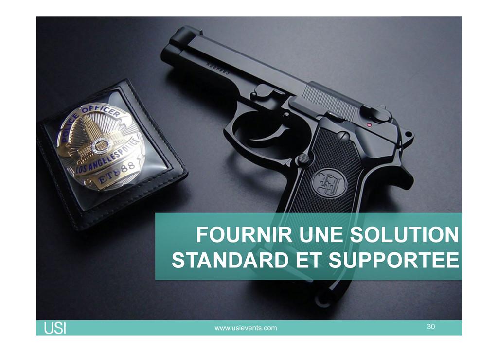 30 FOURNIR UNE SOLUTION STANDARD ET SUPPORTEE