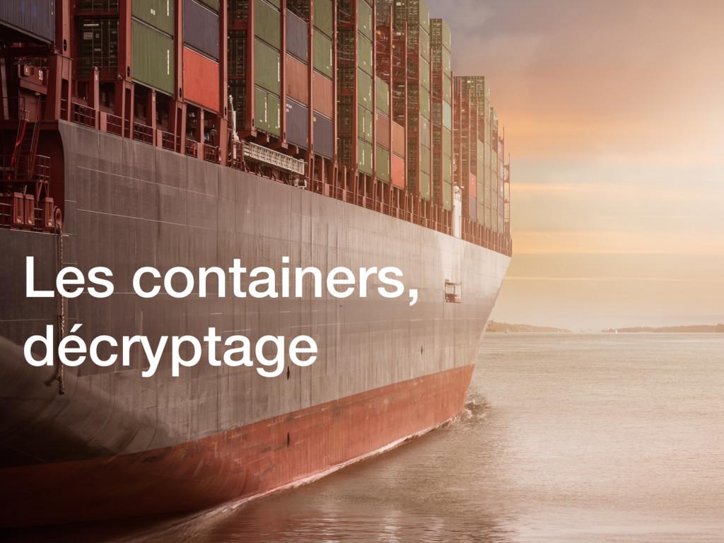 Les containers, décryptage