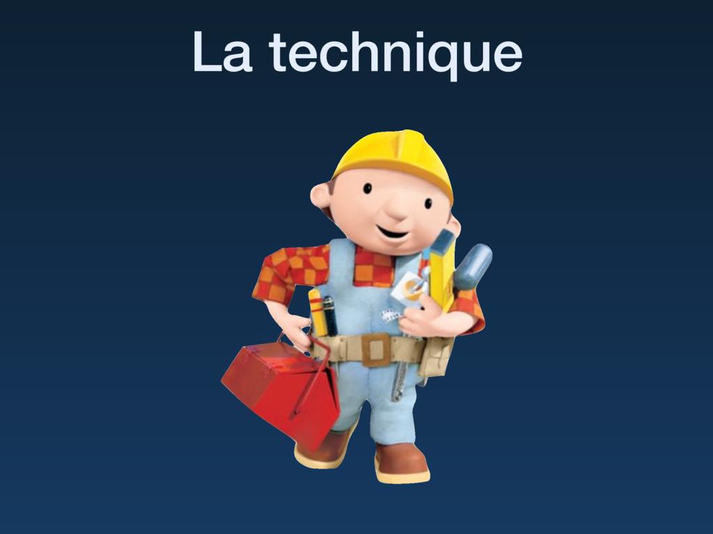 La technique