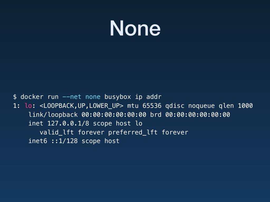 None $ docker run --net none busybox ip addr 1:...