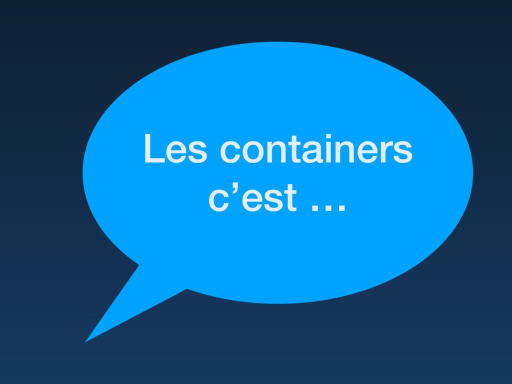 Les containers c'est …