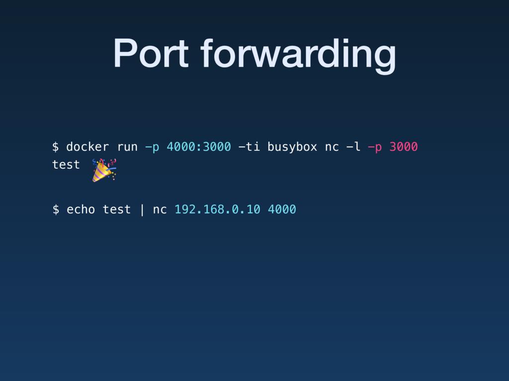 Port forwarding $ echo test | nc 192.168.0.10 4...