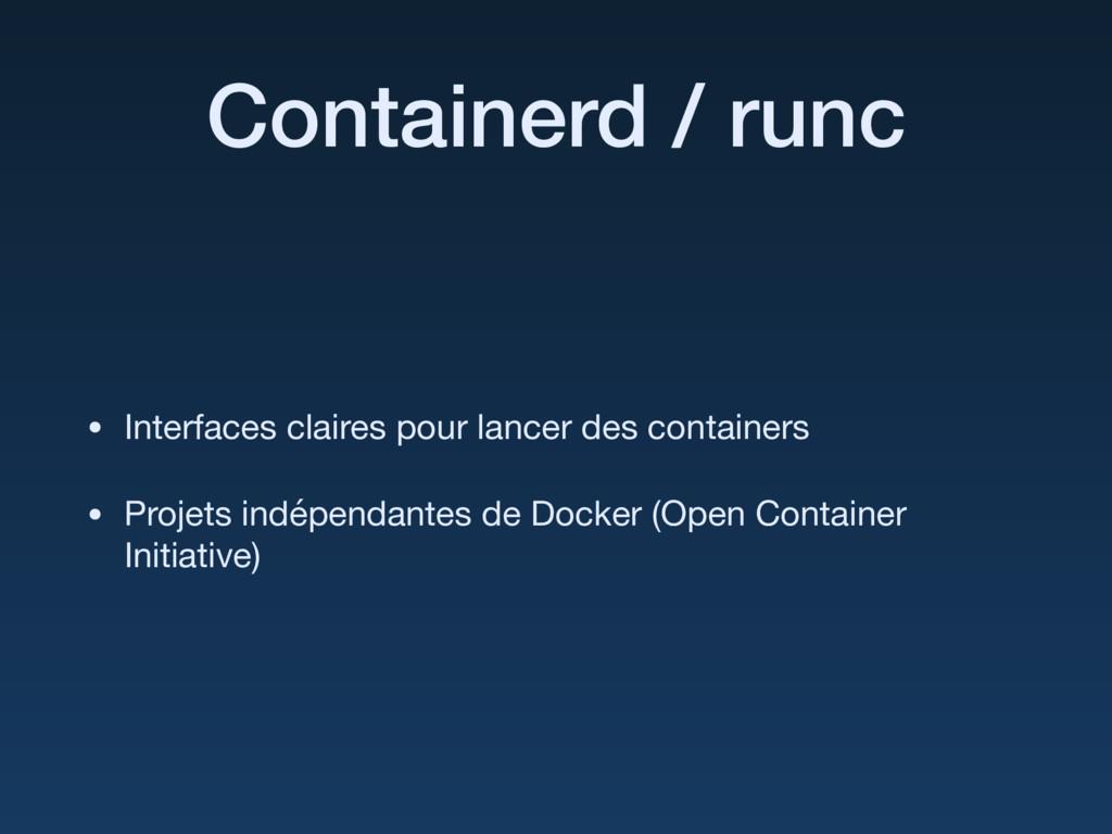 Containerd / runc • Interfaces claires pour lan...