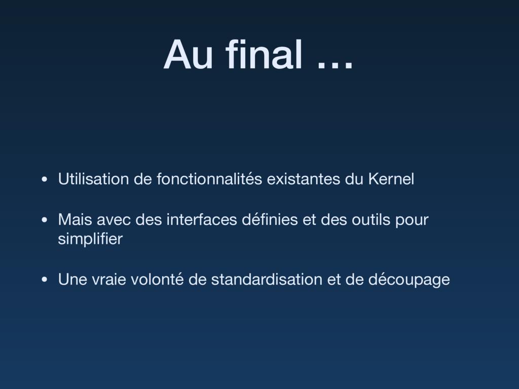 Au final … • Utilisation de fonctionnalités exis...