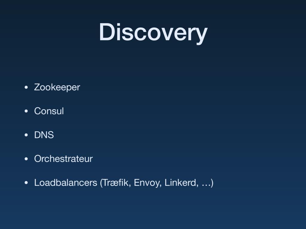 Discovery • Zookeeper  • Consul  • DNS  • Orche...
