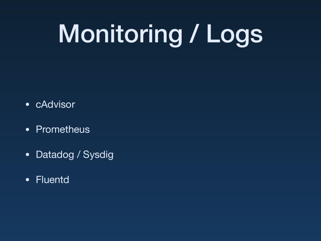 Monitoring / Logs • cAdvisor  • Prometheus  • D...