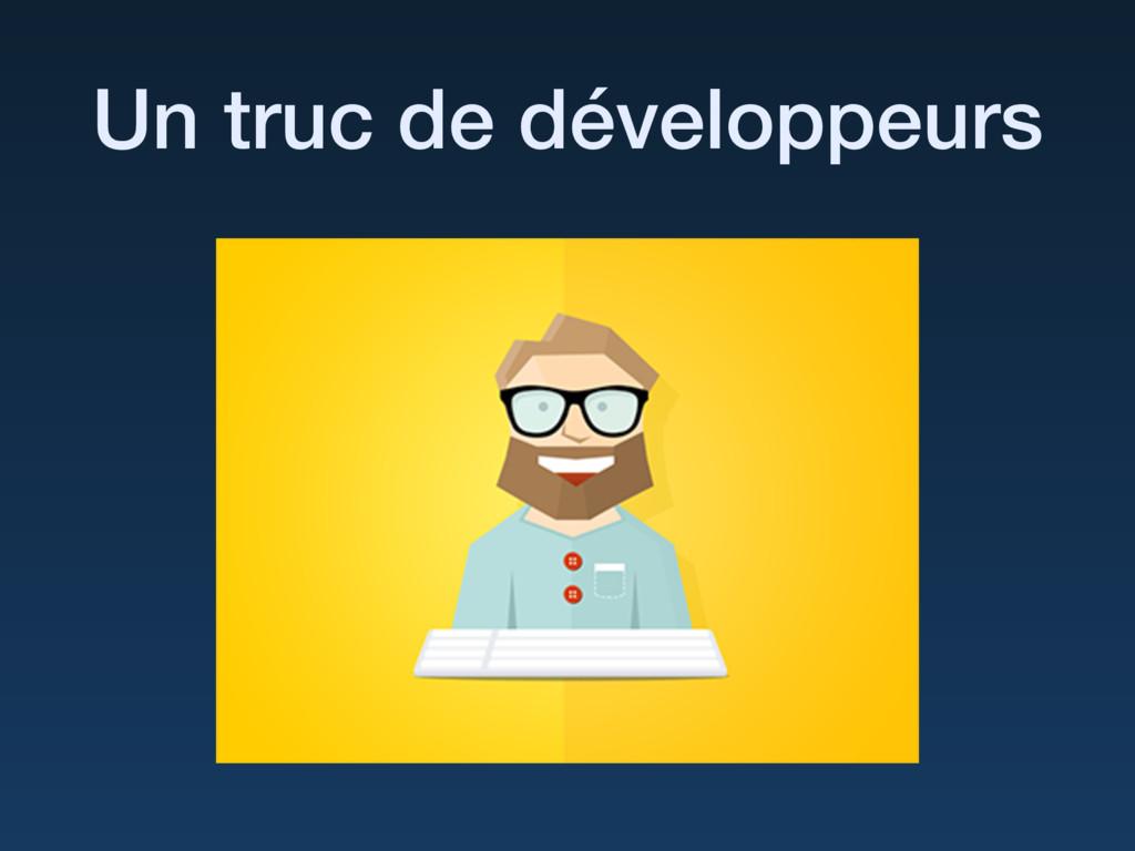 Un truc de développeurs