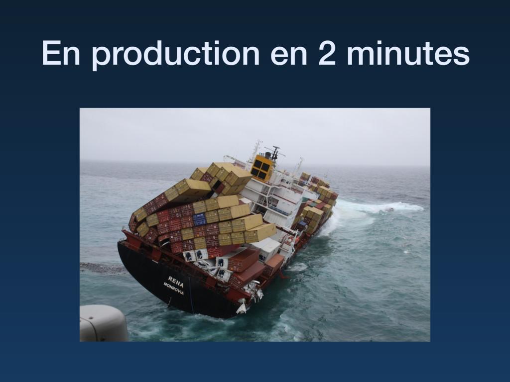 En production en 2 minutes