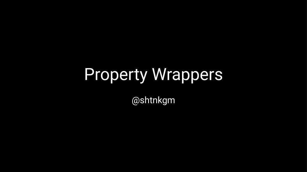 Property Wrappers @shtnkgm