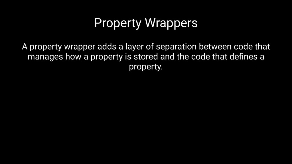 Property Wrappers A property wrapper adds a lay...