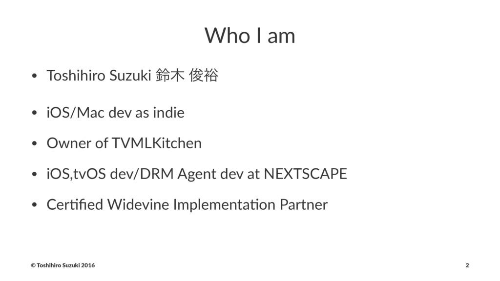 Who I am • Toshihiro Suzuki ླ ढ़༟ • iOS/Mac dev...