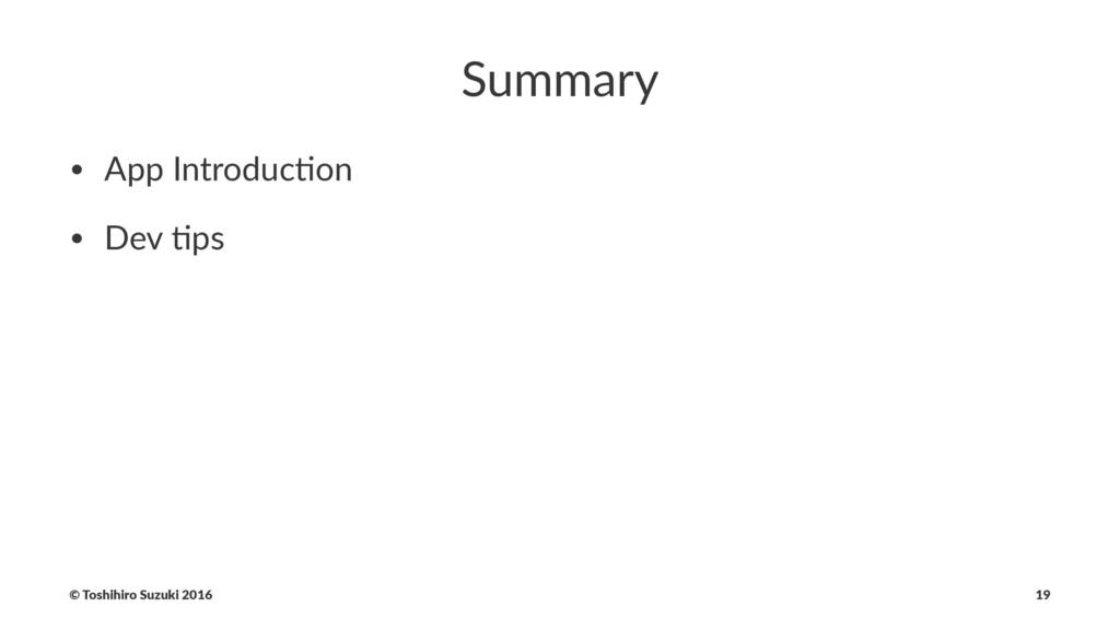 Summary • App Introduc-on • Dev -ps © Toshihiro...