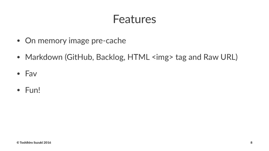 Features • On memory image pre-cache • Markdown...