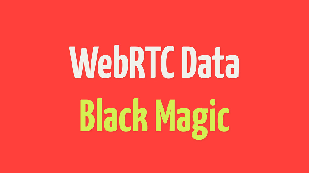 WebRTC Data Black Magic