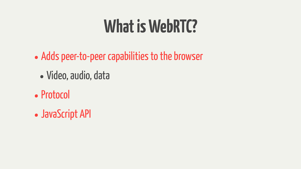 What is WebRTC? •Adds peer-to-peer capabilities...