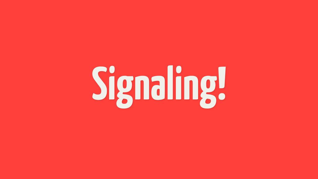 Signaling!