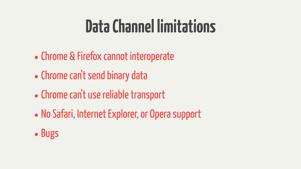 Data Channel limitations •Chrome & Firefox cann...