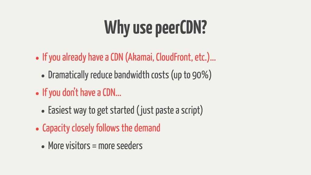 Why use peerCDN? • If you already have a CDN (A...