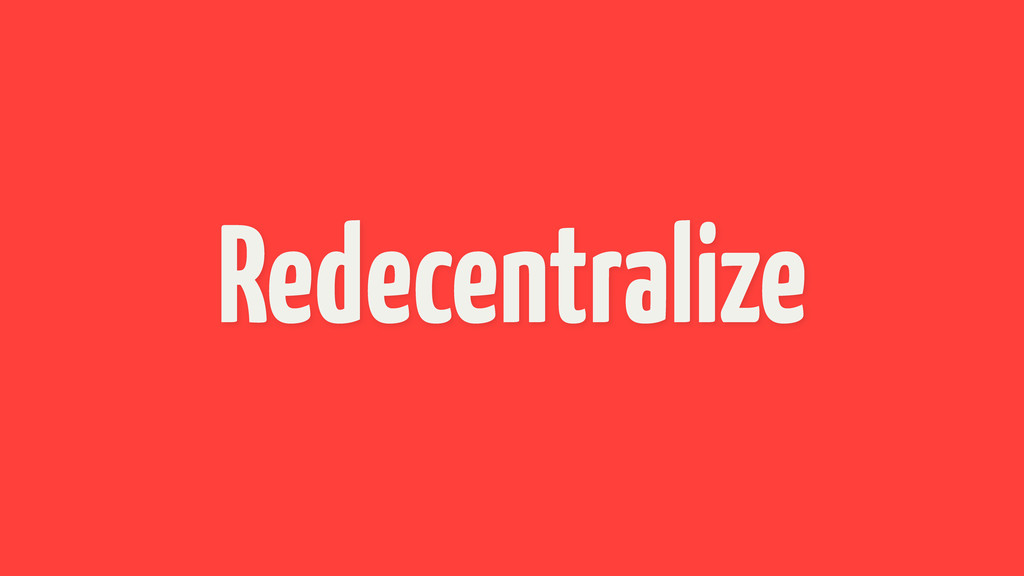 Redecentralize