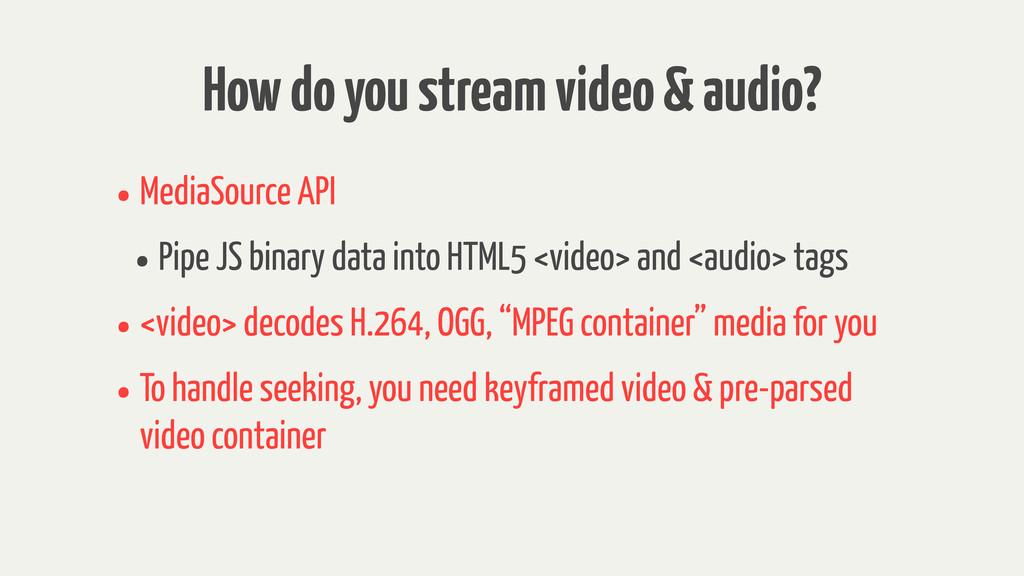 How do you stream video & audio? •MediaSource A...