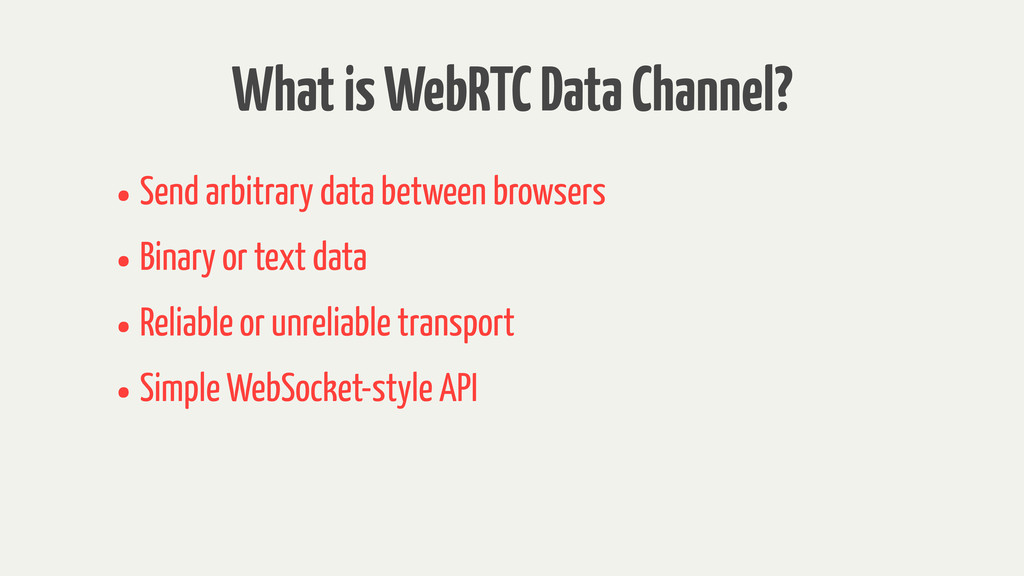 What is WebRTC Data Channel? •Send arbitrary da...