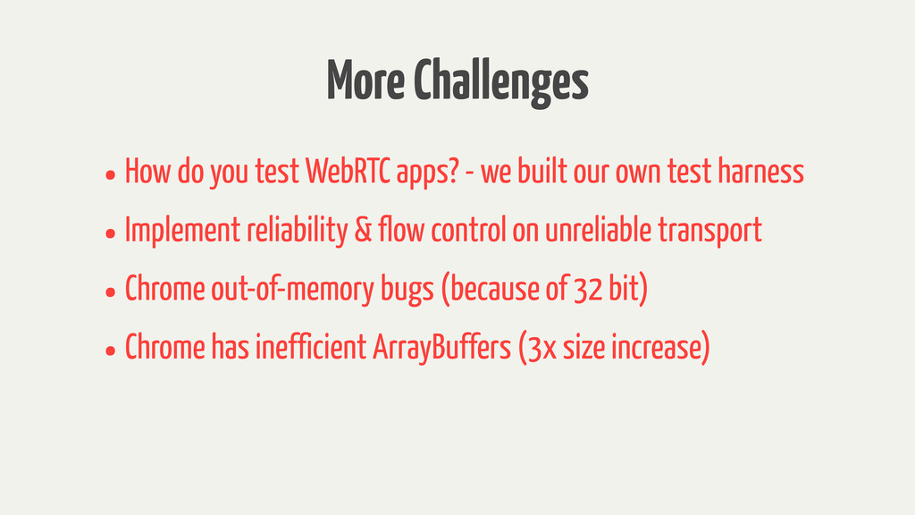 More Challenges •How do you test WebRTC apps? -...