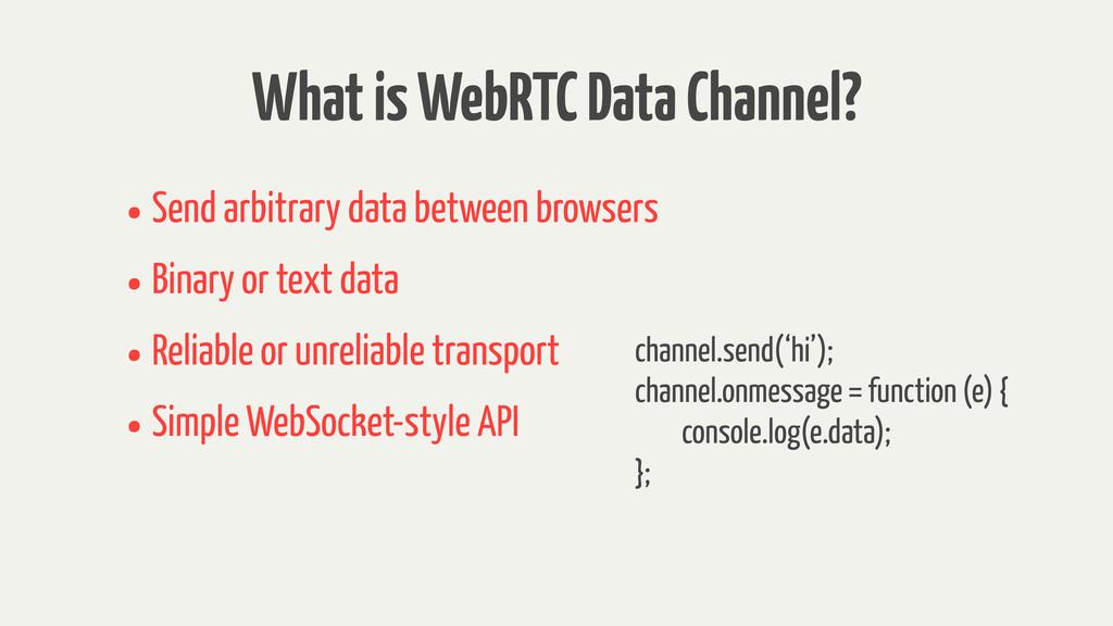 What is WebRTC Data Channel? •Send arbitrary da...