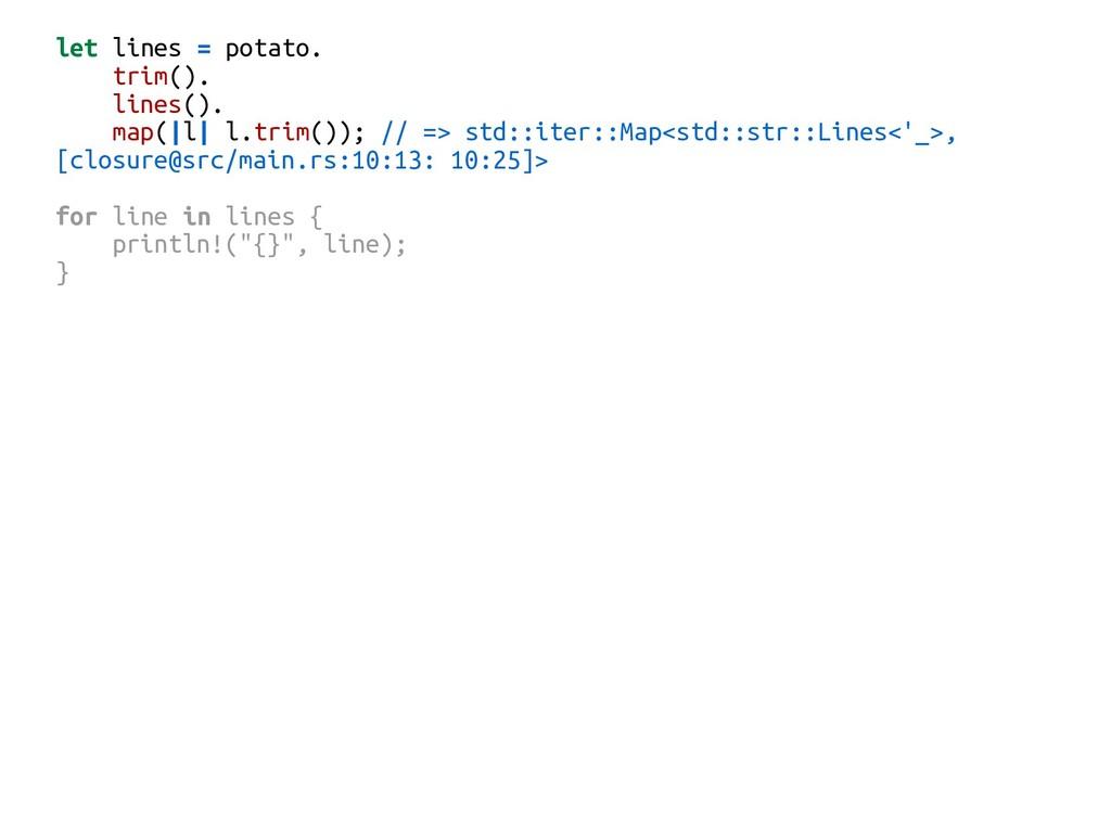 let lines = potato. trim(). lines(). map(|l| l....