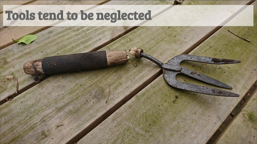 Tools tend to be neglected