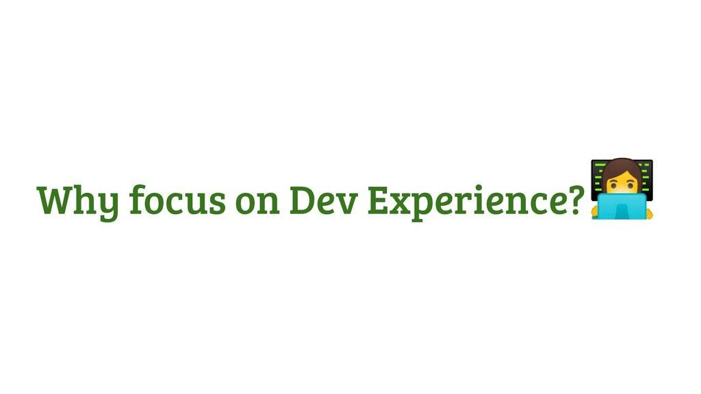 Why focus on Dev Experience? 